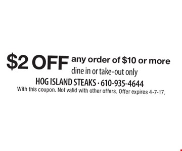 $2 off any order of $10 or more. Dine in or take-out only. With this coupon. Not valid with other offers. Offer expires 4-7-17.