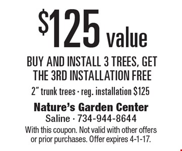 $125 value buy and install 3 trees, get the 3rd installation free 2