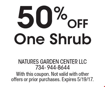 50% OFF One Shrub. With this coupon. Not valid with other offers or prior purchases. Expires 5/19/17.