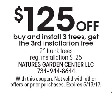 $125 OFF. Buy and install 3 trees, get the 3rd installation free. 2