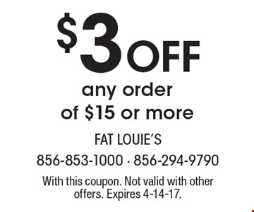 $3 off any order of $15 or more. With this coupon. Not valid with other offers. Expires 4-14-17.