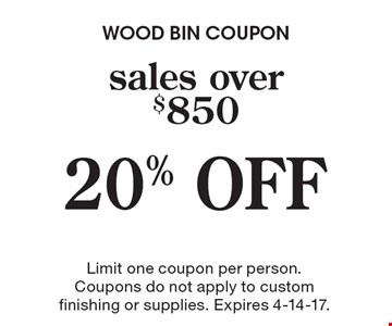 20% OFF sales over $850. Limit one coupon per person. Coupons do not apply to custom finishing or supplies. Expires 4-14-17.
