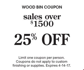 25% OFF sales over $1500. Limit one coupon per person. Coupons do not apply to custom finishing or supplies. Expires 4-14-17.
