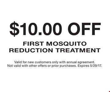 $10.00 off first mosquito reduction treatment. Valid for new customers only with annual agreement. Not valid with other offers or prior purchases. Expires 5/29/17.