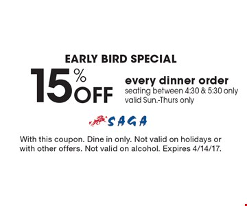 early bird Special 15% OFF every dinner order seating between 4:30 & 5:30 only valid Sun.-Thurs only. With this coupon. Dine in only. Not valid on holidays or with other offers. Not valid on alcohol. Expires 4/14/17.