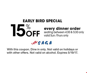 Early Bird Special 15% off every dinner order. Seating between 4:30 & 5:30, only valid Sun.-Thurs only. With this coupon. Dine in only. Not valid on holidays or with other offers. Not valid on alcohol. Expires 5/19/17.