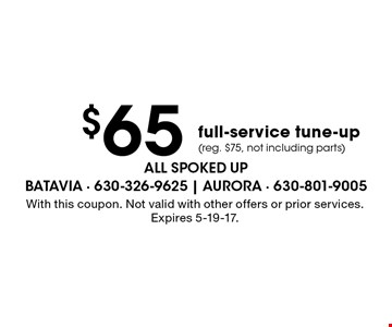 $65 full-service tune-up (reg. $75, not including parts). With this coupon. Not valid with other offers or prior services. Expires 5-19-17.
