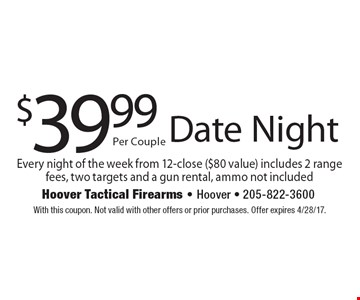 $39.99 date night. Every night of the week from 12-close ($80 value). Includes 2 range fees, two targets and a gun rental, ammo not included. With this coupon. Not valid with other offers or prior purchases. Offer expires 4/28/17.