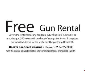 Free gun rental. Covers the rental fee for any handgun ($10 value), rifle ($20 value) or machine gun ($30 value) with purchase of a range fee. Ammo & target are not included. Ammo for the rental must be purchased from HTF. With this coupon. Not valid with other offers or prior purchases. Offer expires 4/28/17.