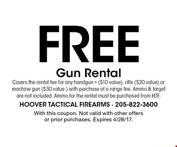 Free Gun Rental. Covers the rental fee for any handgun - ($10 value), rifle ($20 value) or machine gun ($30 value ) with purchase of a range fee. Ammo & target are not included. Ammo for the rental must be purchased from HTF. With this coupon. Not valid with other offers or prior purchases. Expires 4/28/17.