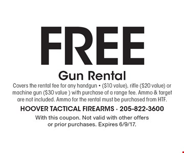 Free Gun Rental. Covers the rental fee for any handgun - ($10 value), rifle ($20 value) or machine gun ($30 value ) with purchase of a range fee. Ammo & target are not included. Ammo for the rental must be purchased from HTF. With this coupon. Not valid with other offers or prior purchases. Expires 6/9/17.