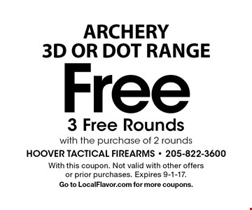ARCHERY 3D OR DOT RANGE Free 3 Free Rounds with the purchase of 2 rounds. With this coupon. Not valid with other offers or prior purchases. Expires 9-1-17. Go to LocalFlavor.com for more coupons.