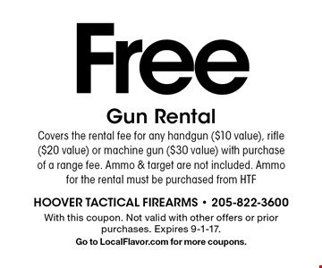 Free Gun Rental Covers the rental fee for any handgun ($10 value), rifle ($20 value) or machine gun ($30 value) with purchase of a range fee. Ammo & target are not included. Ammo for the rental must be purchased from HTF. With this coupon. Not valid with other offers or prior purchases. Expires 9-1-17. Go to LocalFlavor.com for more coupons.