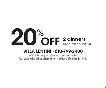 20% off 2 dinners. Max. discount $10. With this coupon. One coupon per table. Not valid with other offers or on holidays. Expires 8/11/17.