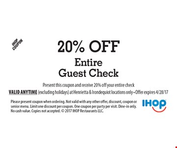 20% Off Entire Guest Check. Present this coupon and receive 20% off your entire check. Please present coupon when ordering. Not valid with any other offer, discount, coupon or senior menu. Limit one discount per coupon. One coupon per party per visit. Dine-in only. No cash value. Copies not accepted.  2017 IHOP Restaurants LLC. Valid anytime (excluding holidays) at Henrietta & Irondequiot locations only - Offer expires 4/28/17