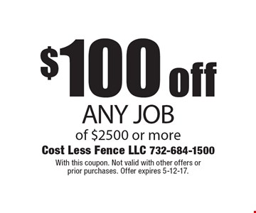 $100 off ANY JOB of $2500 or more. With this coupon. Not valid with other offers or prior purchases. Offer expires 5-12-17.