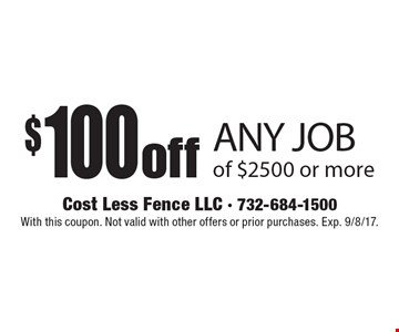 $100 off ANY JOB of $2500 or more. With this coupon. Not valid with other offers or prior purchases. Exp. 9/8/17.