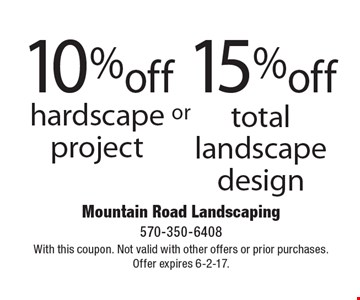 10% off hardscape project or 15% off total landscape design. With this coupon. Not valid with other offers or prior purchases. Offer expires 6-2-17.