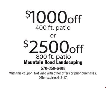 $1000 off 400 ft. patio or $2500 off 800 ft. patio. With this coupon. Not valid with other offers or prior purchases. Offer expires 6-2-17.