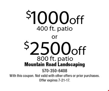 $2500 off 800 ft. patio. $1000 off 400 ft. patio. With this coupon. Not valid with other offers or prior purchases. Offer expires 7-21-17.