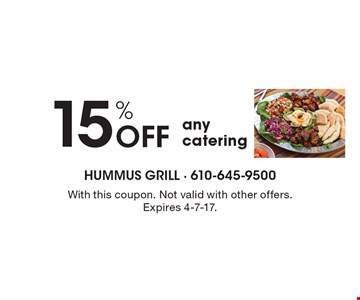 15% OFF any catering. With this coupon. Not valid with other offers. Expires 4-7-17.
