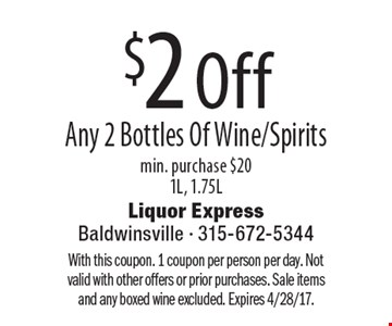 $2 Off Any 2 Bottles Of Wine/Spirits min. purchase $201L, 1.75L. With this coupon. 1 coupon per person per day. Not valid with other offers or prior purchases. Sale items and any boxed wine excluded. Expires 4/28/17.