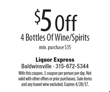 $5 Off 4 Bottles Of Wine/Spirits min. purchase $35. With this coupon. 1 coupon per person per day. Not valid with other offers or prior purchases. Sale items and any boxed wine excluded. Expires 4/28/17.