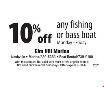 10% off any fishing or bass boat Monday - Friday. With this coupon. Not valid with other offers or prior rentals. Not valid on weekends & holidays. Offer expires 6-30-17.