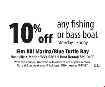 10% off any fishing or bass boat Monday - Friday. With this coupon. Not valid with other offers or prior rentals. Not valid on weekends & holidays. Offer expires 8-18-17.