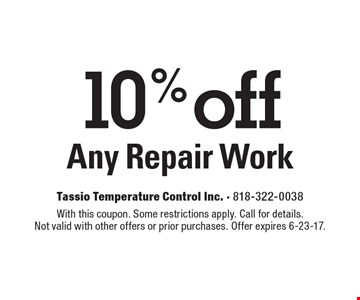 10% off Any Repair Work. With this coupon. Some restrictions apply. Call for details. Not valid with other offers or prior purchases. Offer expires 6-23-17.