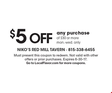$5 OFF any purchase of $30 or more mon.-wed. only. Must present this coupon to redeem. Not valid with other offers or prior purchases. Expires 
