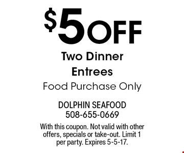 $5 Off Two Dinner Entrees. Food Purchase Only. With this coupon. Not valid with other offers, specials or take-out. Limit 1 per party. Expires 5-5-17.