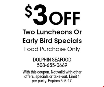 $3 Off Two Luncheons Or Early Bird Specials. Food Purchase Only. With this coupon. Not valid with other offers, specials or take-out. Limit 1 per party. Expires 5-5-17.
