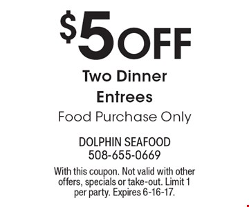 $5 Off Two Dinner Entrees Food Purchase Only. With this coupon. Not valid with other offers, specials or take-out. Limit 1 per party. Expires 6-16-17.