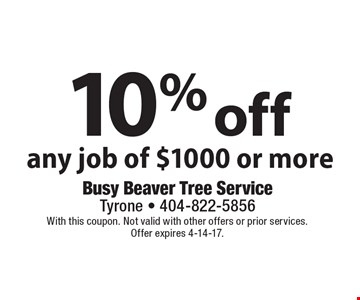 10% off any job of $1000 or more. With this coupon. Not valid with other offers or prior services. Offer expires 4-14-17.