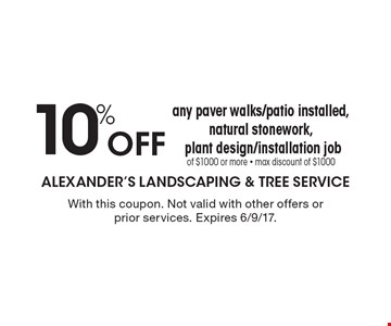 10% Off any paver walks/patio installed, natural stonework, plant design/installation jobof $1000 or more - max discount of $1000. With this coupon. Not valid with other offers or prior services. Expires 6/9/17.