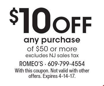 $10 Off any purchase of $50 or more, excludes NJ sales tax. With this coupon. Not valid with other offers. Expires 4-14-17.