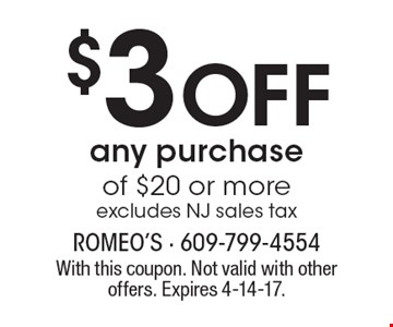$3 Off any purchase of $20 or more, excludes NJ sales tax. With this coupon. Not valid with other offers. Expires 4-14-17.