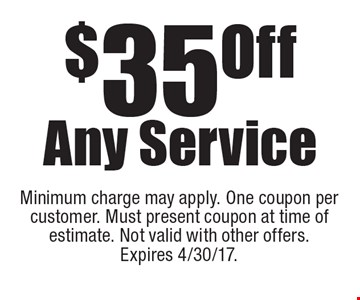 $35 Off Any Service. Minimum charge may apply. One coupon per customer. Must present coupon at time of estimate. Not valid with other offers. Expires 4/30/17.