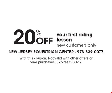 20% Off your first riding lesson. New customers only. With this coupon. Not valid with other offers or prior purchases. Expires 5-30-17.