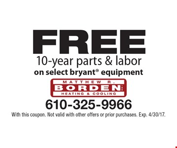 Free 10-year parts & labor on select Bryant® equipment. With this coupon. Not valid with other offers or prior purchases. Exp. 4/30/17.