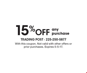 15% OFF any purchase. With this coupon. Not valid with other offers or prior purchases. Expires 5-5-17.