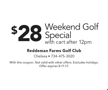 $28 Weekend Golf Special with cart after 12pm. With this coupon. Not valid with other offers. Excludes holidays. Offer expires 8-11-17.