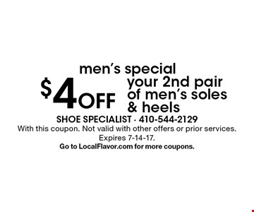 Men's special. $4 Off your 2nd pair of men's soles & heels. With this coupon. Not valid with other offers or prior services. Expires 7-14-17. Go to LocalFlavor.com for more coupons.
