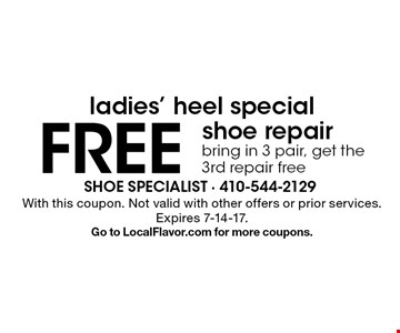 Ladies' heel special. Free shoe repair. Bring in 3 pair, get the 3rd repair free. With this coupon. Not valid with other offers or prior services. Expires 7-14-17.Go to LocalFlavor.com for more coupons.