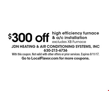 $300 off high efficiency furnace & a/c installation, excludes XB Furnace. With this coupon. Not valid with other offers or prior services. Expires 8/11/17. Go to LocalFlavor.com for more coupons.