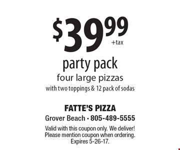 $39.99 party pack - four large pizzas with two toppings & 12 pack of sodas. Valid with this coupon only. We deliver! Please mention coupon when ordering. Expires 5-26-17.