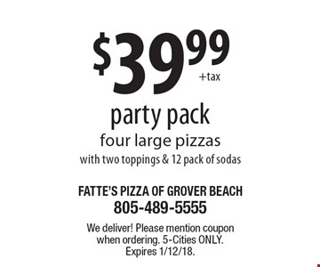 $39.99 party pack. Four large pizzas with two toppings & 12 pack of sodas. We deliver! Please mention coupon when ordering. 5-Cities only. Expires 1/12/18.