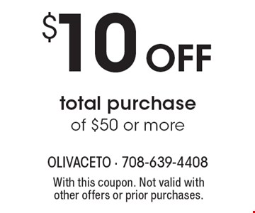 $10 off total purchase of $50 or more. With this coupon. Not valid with other offers or prior purchases.