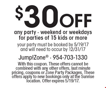 $30 Off any party - weekend or weekdays for parties of 15 kids or more your party must be booked by 5/19/17 and will need to occur by 12/31/17. With this coupon. These offers cannot be combined with any other offers, last minute pricing, coupons or Zone Party Packages. These offers apply to new bookings only at the Sunrise location. Offer expires 5/19/17.